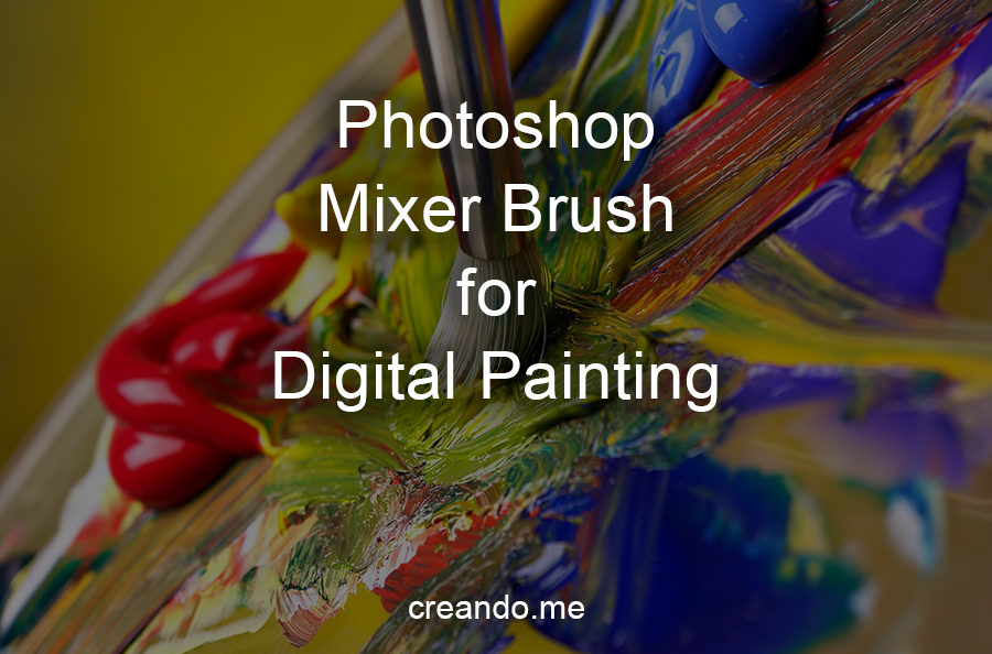 Photoshop mixer brush for digital painting